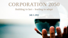 Corporation 2050: Building to last - leading to adapt